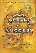 Simple Spells for Success Ancient Practices for Creating Abundance and Prosperity