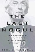 Last Mogul: Lew Wasserman, MCA and the Hidden History of Hollywood - Dennis McDougal - Hardc...