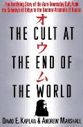 Cult at the End of the World: The Terrifying Story of the Aum Doomsday Cult, from the Subway...