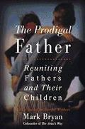 Prodigal Father: Reuniting Fathers and Their Children - Mark A. Bryan - Hardcover - 1 ED