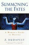Summoning the Fates: A Woman's Guide to Destiny - Zsuzsanna E. Budapest - Hardcover