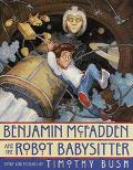 Benjamin Mcfadden and the Robot Babysitter - Timothy Bush - Hardcover