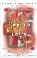 Simple Spells for Love Ancient Practices for Emotional Fulfillment
