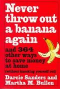 Never Throw out a Banana Again: And 364 Other Ways to Save Money at Home without Knocking Yo...