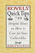 Kovels' Quick Tips; 799 Helpful Hints on how to Care for Your Collectibles - Ralph Kovel - P...