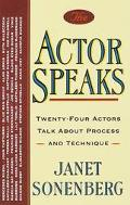 Actor Speaks: Twenty-Four Actors Talk about Process and Technique