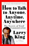 How to Talk to Anyone, Anytime, Anywhere The Secrets of Good Conversation