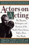 Actors on Acting The Theories, Techniques, and Practices of the World's Great Actors, Told i...