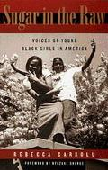 Sugar in the Raw Voices of Young Black Girls in America