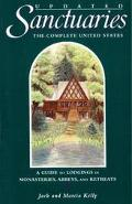 Sanctuaries the Complete United States A Guide to Lodgings in Monasteries, Abbeys, and Retreats