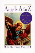 Angels A to Z A Who's Who of the Heavenly Host