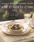 What to Have for Dinner The Best of Martha Stewart Living