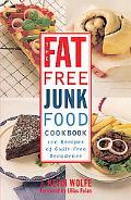 Fat-Free Junk Food Cookbook 100 Recipes of Guilt-Free Decadence