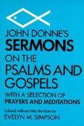 John Donne's Sermons on the Psalms and Gospels With a Selection of Prayers and Meditations
