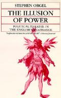 Illusion of Power Political Theater in the English Renaissance