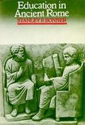 Education in Ancient Rome: From the Elder Cato to the Younger Pliny - Stanley Frederick Bonn...