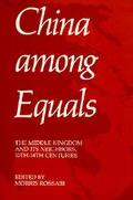 China Among Equals The Middle Kingdom and Its Neighbors, 10Th-14th Centuries