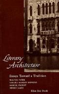 Literary Architecture Essays Toward a Tradition  Pater, Hopkins, Proust, James