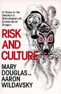 Risk and Culture An Essay on the Selection of Technical and Environmental Dangers