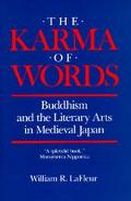 Karma of Words Buddhism and the Literary Arts in Medieval Japan