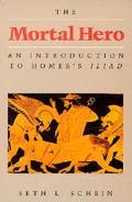 Mortal Hero An Introduction to Homer's Iliad