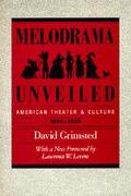 Melodrama Unveiled American Theatre and Culture, 1800-1850