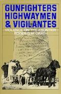 Gunfighters, Highwaymen, and Vigilantes Violence on the Frontier