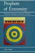 Prophets of Extremity Nietzsche, Heidegger, Foucault, Derrida