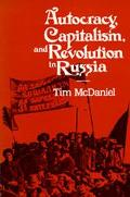 Autocracy, Capitalism, and Revolution in Russia - Tim McDaniel - Paperback