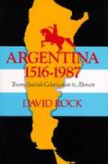 Argentina, 1516-1987 From Spanish Colonization to Alfonsin