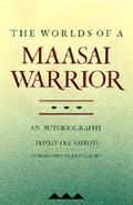 Worlds of a Maasai Warrior An Autobiography