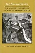 Holy Feast and Holy Fast The Religious Significance of Food to Medieval Women