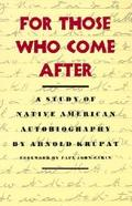 For Those Who Come After A Study of Native American Autobiography