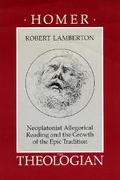 Homer the Theologian Neoplatonist Allegorical Reading and the Growth of the Epic Tradition