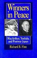 Winners in Peace: MacArthur, Yoshida, and Postwar Japan - Richard B. Finn - Hardcover