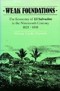 Weak Foundations: The Economy of El Salvador in the Nineteenth Century, 1821-1898
