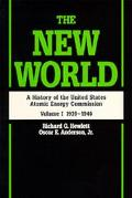 The New World: A History of the United States Atomic Energy Commission, 1939-1946, Vol. 1
