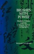 Brushes With Power Modern Politics and the Chinese Art of Calligraphy