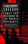 Ethnography Unbound Power and Resistance in the Modern Metropolis