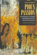 Pious Passion The Emergence of Modern Fundamentalism in the United States and Iran