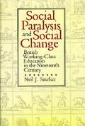 Social Paralysis and Social Change British Working-Class Education in the Nineteenth Century