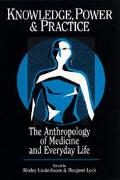 Knowledge, Power, and Practice The Anthropology of Medicine and Everyday Life