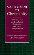 Conversion to Christianity Historical and Anthropological Perspectives on a Great Transforma...