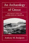 Archaeology of Greece The Present State and Future Scope of a Discipline
