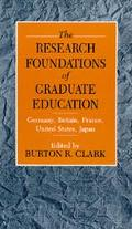 Research Foundations of Graduate Education: Germany, Britain, France, United States, Japan -...