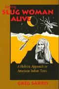 Keeping Slug Woman Alive A Holistic Approach to American Indian Texts