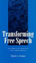 Transforming Free Speech The Ambiguous Legacy of Civil Libertarianism