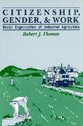 Citizenship, Gender and Work: Social Organization of Industrial Agriculture