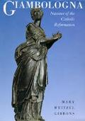 Giambologna: Narrator of the Catholic Reformation (California Studies in the History of Art)