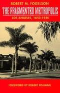 Fragmented Metropolis Los Angeles, 1850-1930